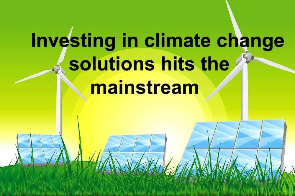 Investing in climate change solutions hits the mainstream